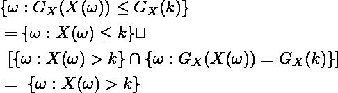 \begin{align*}  & \{ \omega: G_X(X(\omega)) \leq G_X(k)  \}  \\  &= \{ \omega: X(\omega) \leq k \}  \sqcup \\  &  \  \left[  \{  \omega: X(\omega) > k \}  \cap  \{ \omega: G_X(X(\omega)) = G_X(k) \} \right] \\&= \ \{ \omega: X(\omega) > k \} \end{align*}