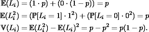\begin{align*}  \mathbb{E}(L_i) &= (1 \cdot p) + (0 \cdot (1-p)) = p \\ \mathbb{E}(L_i^2) &= (\mathbb{P}[L_i=1] \cdot 1^2) + (\mathbb{P}[L_i=0] \cdot 0^2) = p \\ \mathbb{V}(L_i) &= \mathbb{E}(L_i^2)- \mathbb{E}(L_i)^2 = p-p^2 = p(1-p). \end{align*}