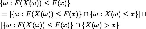 \begin{align*}&\{\omega: F(X(\omega)) \leq F(x) \}  \\&= \left[ \{\omega: F(X(\omega)) \leq F(x) \} \cap \{\omega: X(\omega) \leq x \} \right]  \sqcup \\&\left[ \{\omega: F(X(\omega)) \leq F(x) \} \cap \{ X(\omega) > x \} \right]\end{align*}