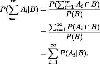 \begin{align*}P(\sum_{i=1}^{\infty}{A_i}   B) &=  \frac{ P(\sum_{i=1}^{\infty}{A_i \cap B}) }{ P(B) } \\ &=  \frac{  \sum_{i=1}^{\infty} { P(A_i \cap B) } }{ P(B) } \\ &=   \sum_{i=1}^{\infty}{ P(A_i   B)}. \end{align*}