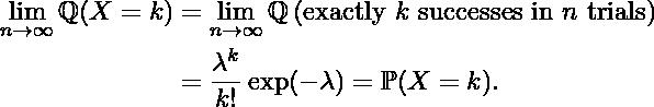 \begin{align*}\lim_{n \rightarrow \infty} {\mathbb{Q} (X=k)}  &=  \lim_{n \rightarrow \infty} {\mathbb{Q} \left( \text{exactly $k$ successes in $n$  trials} \right)} \\&=  \frac{\lambda^k}{k!} \exp(-\lambda) = \mathbb{P} (X=k).\end{align*}
